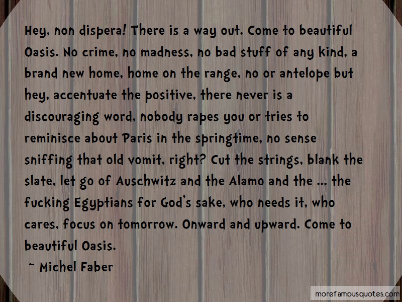 Michel Faber Quotes: Hey Non Dispera There Is A Way Out Come
