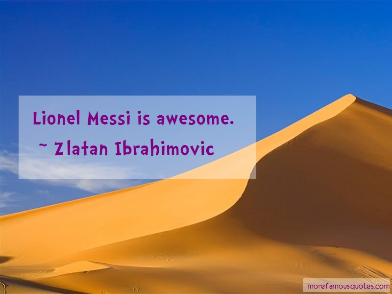 Zlatan Ibrahimovic Quotes: Lionel Messi Is Awesome