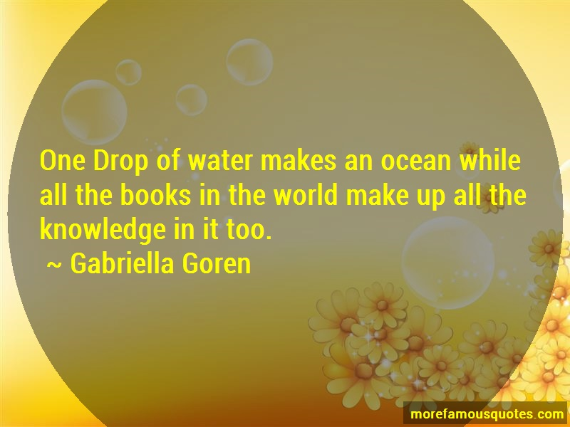 Gabriella Goren Quotes: One Drop Of Water Makes An Ocean While