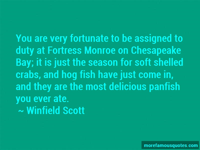 Winfield Scott Quotes: You Are Very Fortunate To Be Assigned To