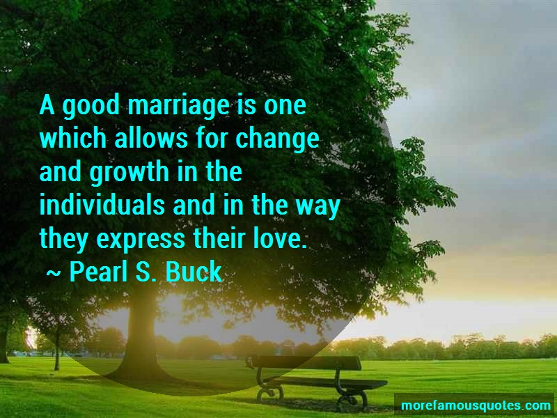 Pearl S. Buck Quotes: A good marriage is one which allows for