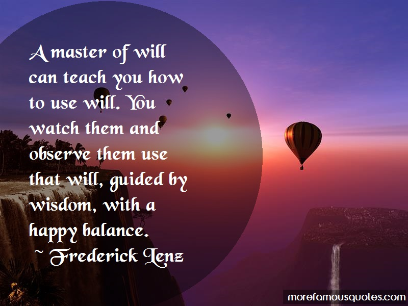 Frederick Lenz Quotes: A master of will can teach you how to