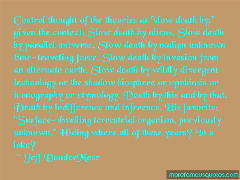 Jeff VanderMeer Quotes: Control Thought Of The Theories As Slow