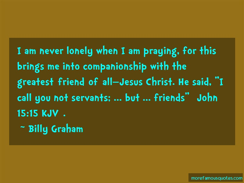 Billy Graham Quotes: I Am Never Lonely When I Am Praying For
