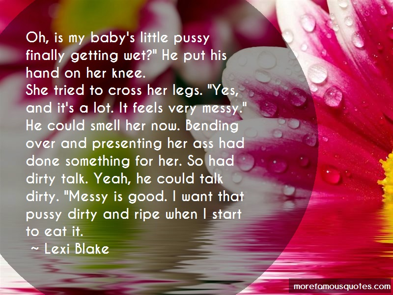 Lexi Blake Quotes: Oh Is My Babys Little Pussy Finally