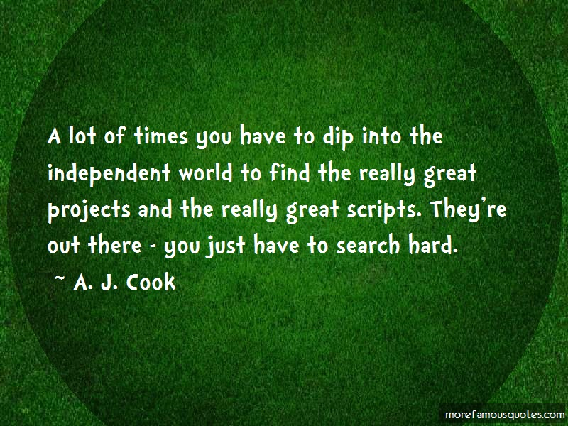A. J. Cook Quotes: A Lot Of Times You Have To Dip Into The