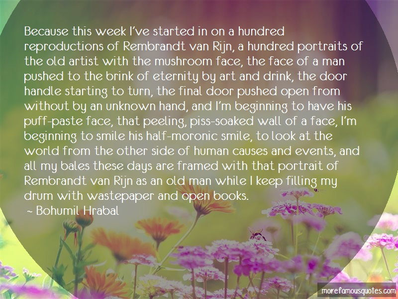 Bohumil Hrabal Quotes: Because This Week Ive Started In On A