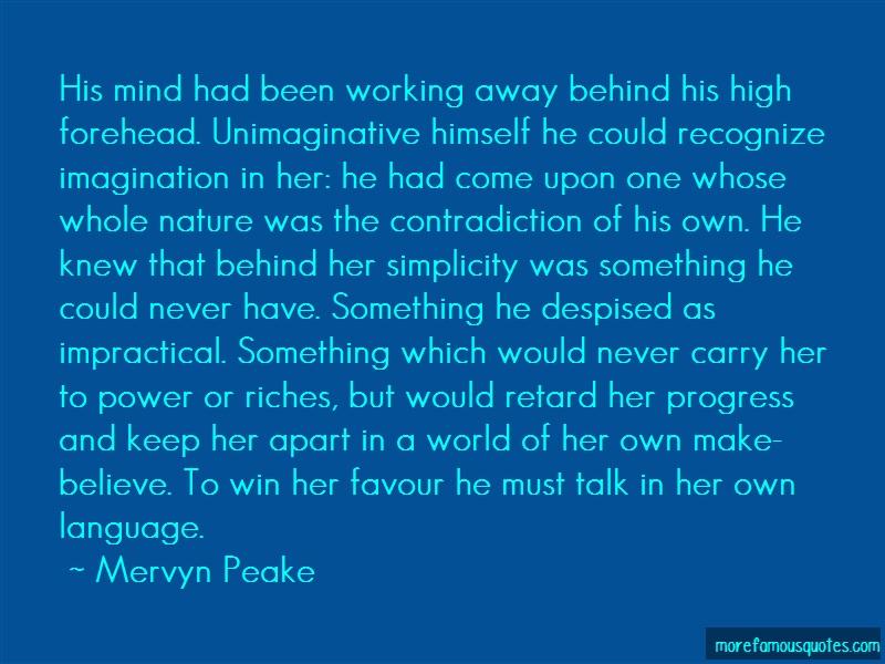 Mervyn Peake Quotes: His mind had been working away behind