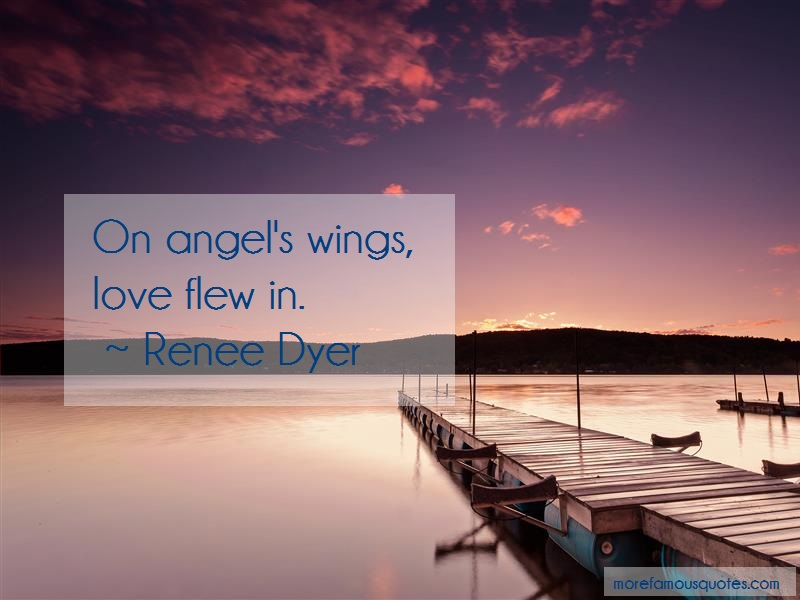 Renee Dyer Quotes: On angels wings love flew in