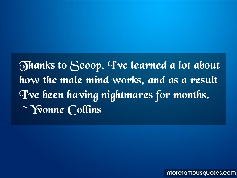 Yvonne Collins Quotes: Thanks To Scoop Ive Learned A Lot About