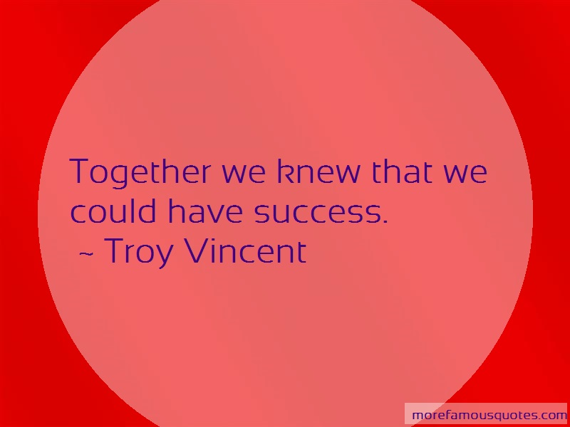 Troy Vincent Quotes: Together we knew that we could have