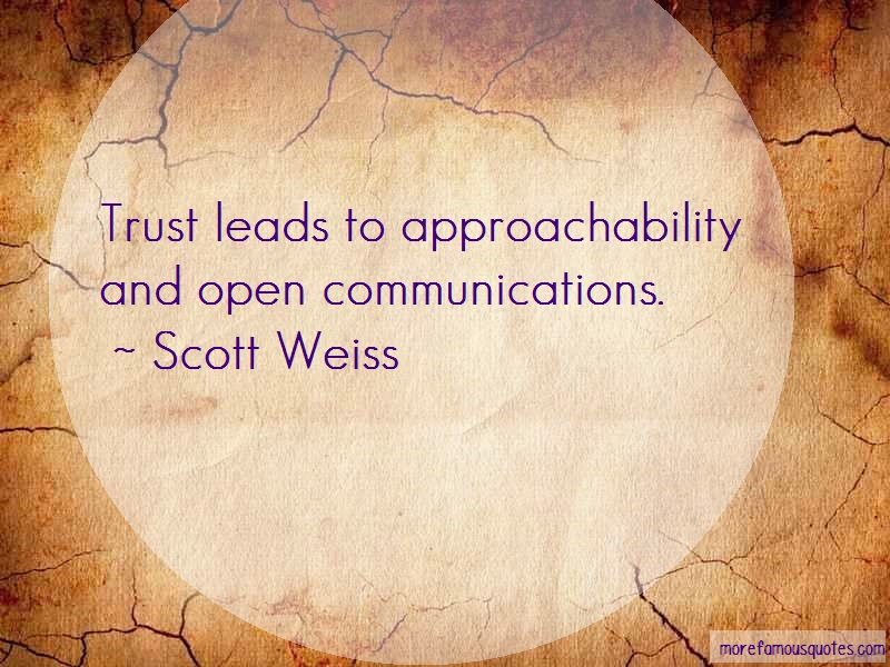 Scott Weiss Quotes: Trust leads to approachability and open