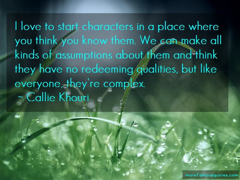 Callie Khouri Quotes: I love to start characters in a place
