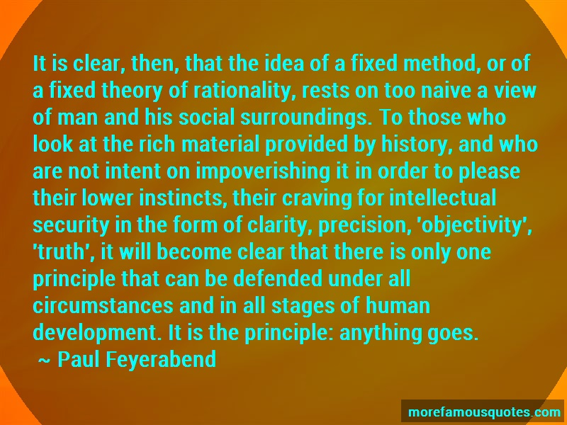 Paul Feyerabend Quotes: It is clear then that the idea of a