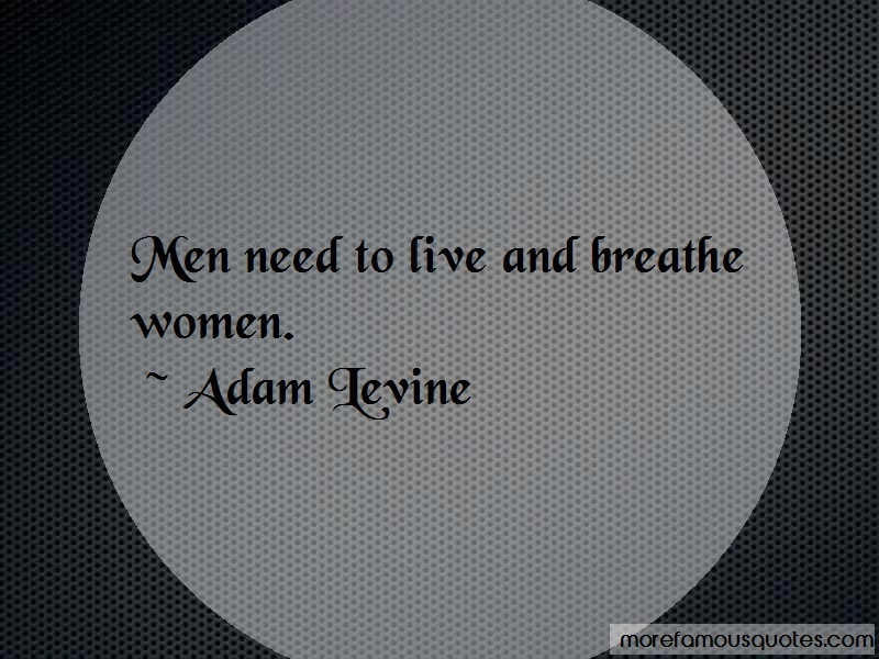 Adam Levine Quotes: Men need to live and breathe women