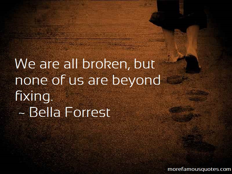 Bella Forrest Quotes: We Are All Broken But None Of Us Are