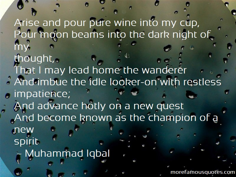 Muhammad Iqbal Quotes: Arise and pour pure wine into my cup