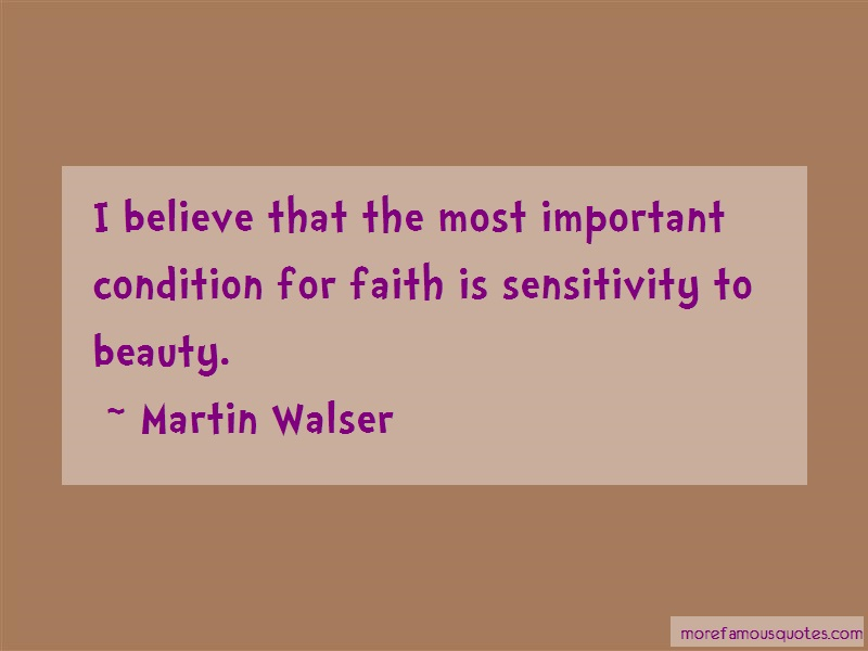 Martin Walser Quotes: I Believe That The Most Important