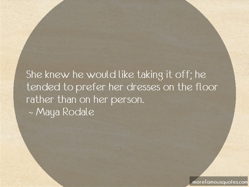 Maya Rodale Quotes: She knew he would like taking it off he