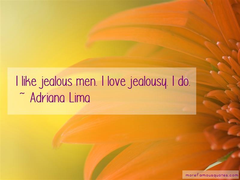 Adriana Lima Quotes: I like jealous men i love jealousy i do