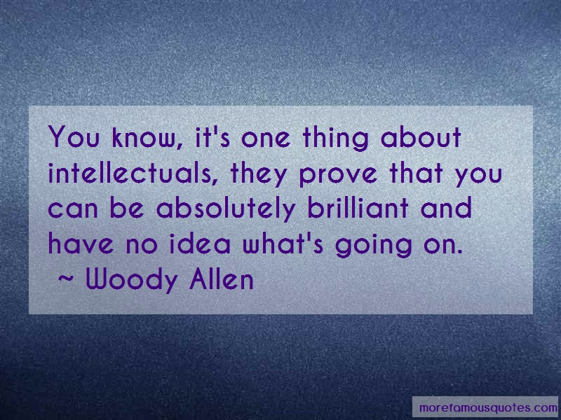 Woody Allen Quotes: You know its one thing about