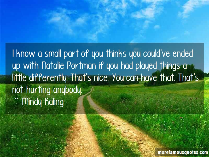 Mindy Kaling Quotes: I Know A Small Part Of You Thinks You