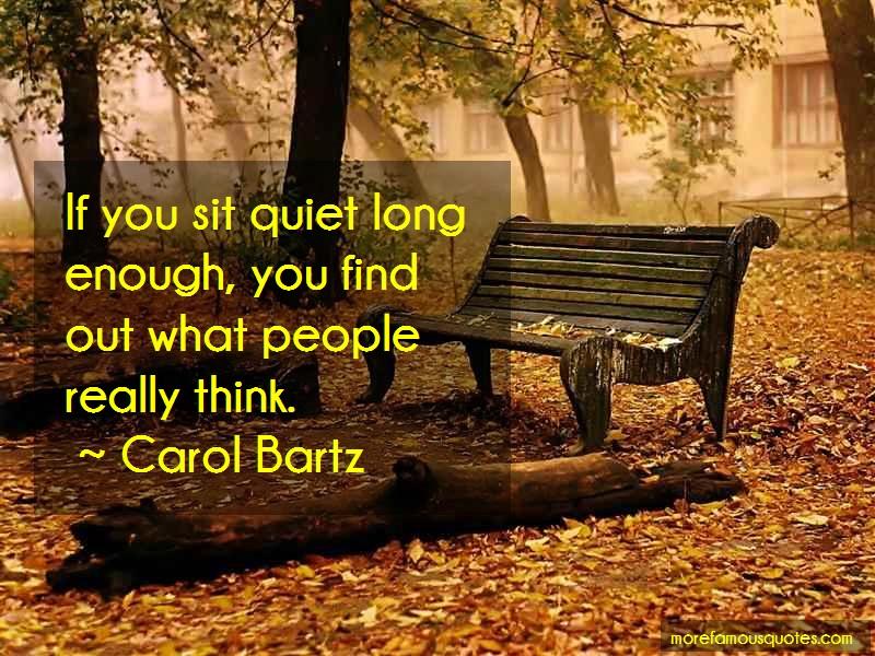 Carol Bartz Quotes: If you sit quiet long enough you find