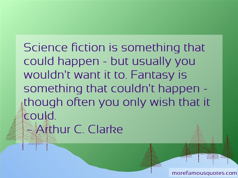 Arthur C. Clarke Quotes: Science fiction is something that could