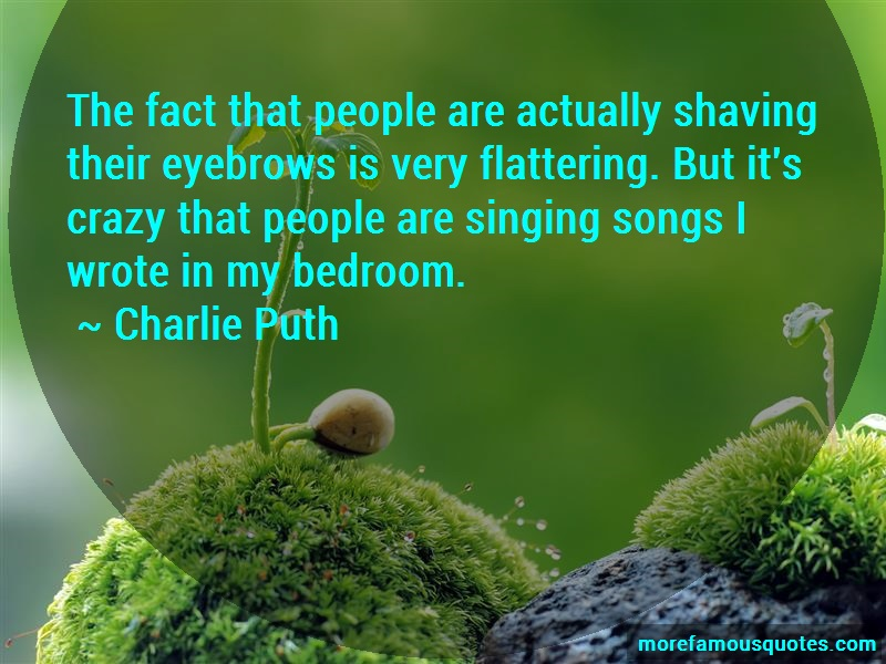 Charlie Puth Quotes: The Fact That People Are Actually