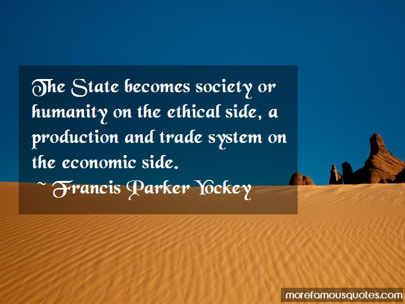 Francis Parker Yockey Quotes: The state becomes society or humanity on