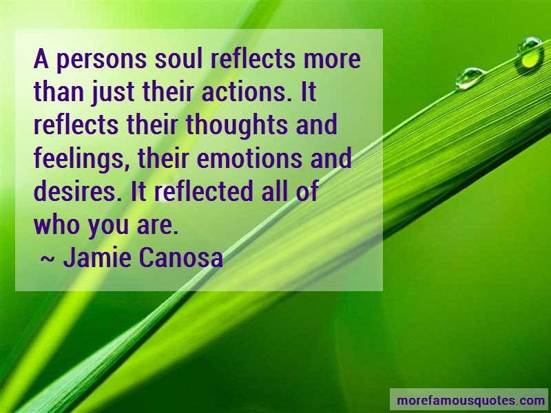Jamie Canosa Quotes: A persons soul reflects more than just