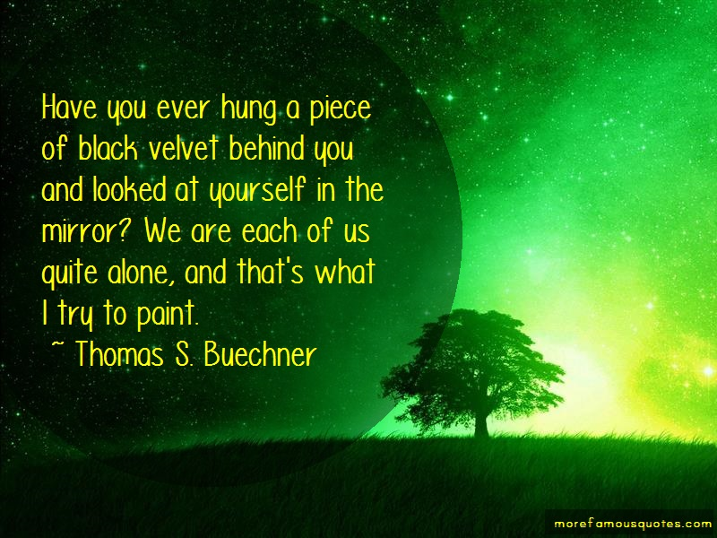 Thomas S. Buechner Quotes: Have You Ever Hung A Piece Of Black