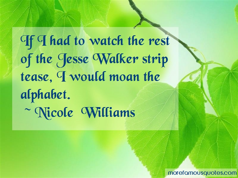 Nicole Williams Quotes: If i had to watch the rest of the jesse