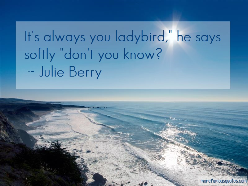 Julie Berry Quotes: Its Always You Ladybird He Says Softly