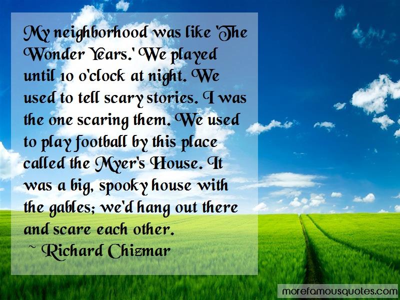 Richard Chizmar Quotes: My Neighborhood Was Like The Wonder