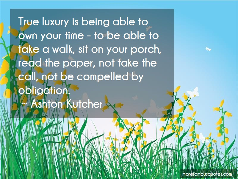 Ashton Kutcher Quotes: True luxury is being able to own your