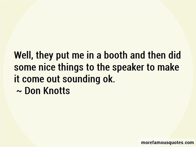 Don Knotts Quotes: Well they put me in a booth and then did