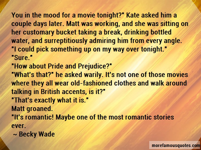 Becky Wade Quotes: You In The Mood For A Movie Tonight Kate