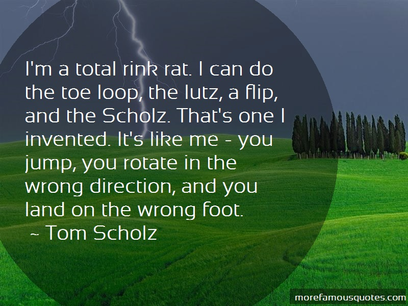 Tom Scholz Quotes: Im A Total Rink Rat I Can Do The Toe