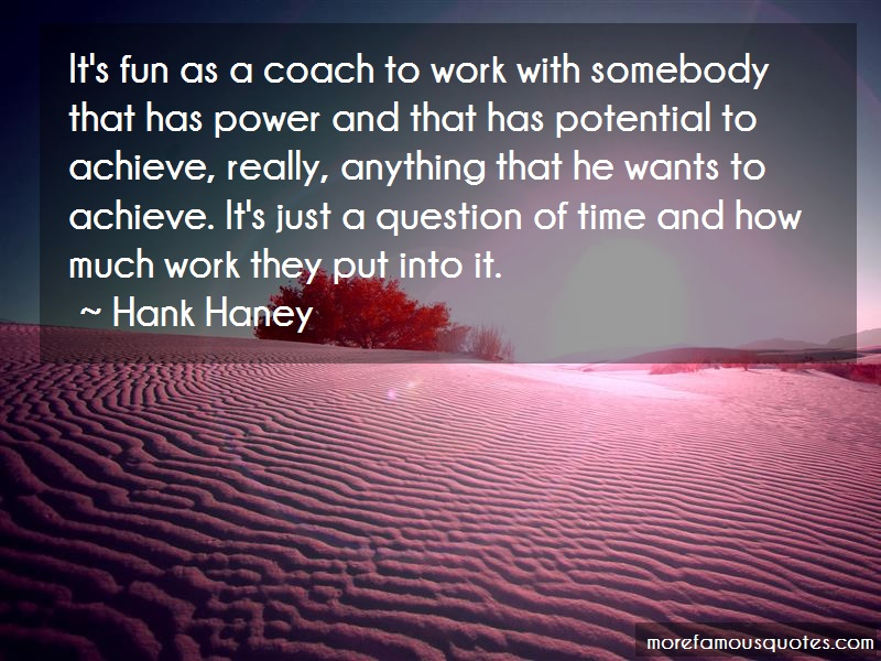 Hank Haney Quotes: Its fun as a coach to work with somebody