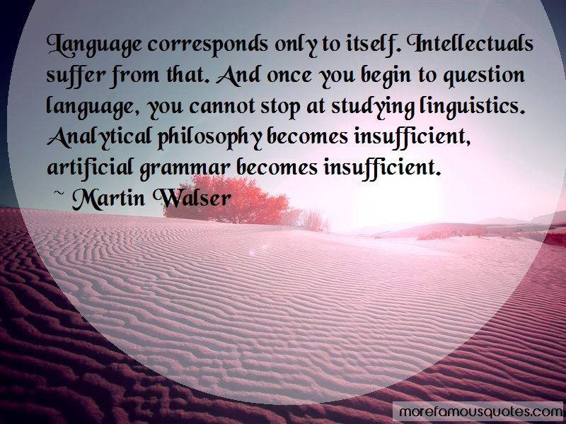 Martin Walser Quotes: Language corresponds only to itself