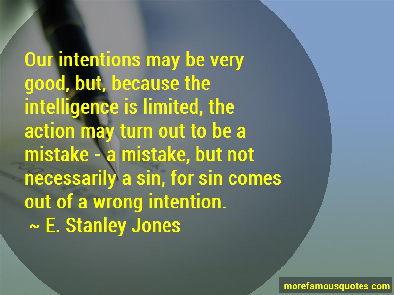 E. Stanley Jones Quotes: Our intentions may be very good but