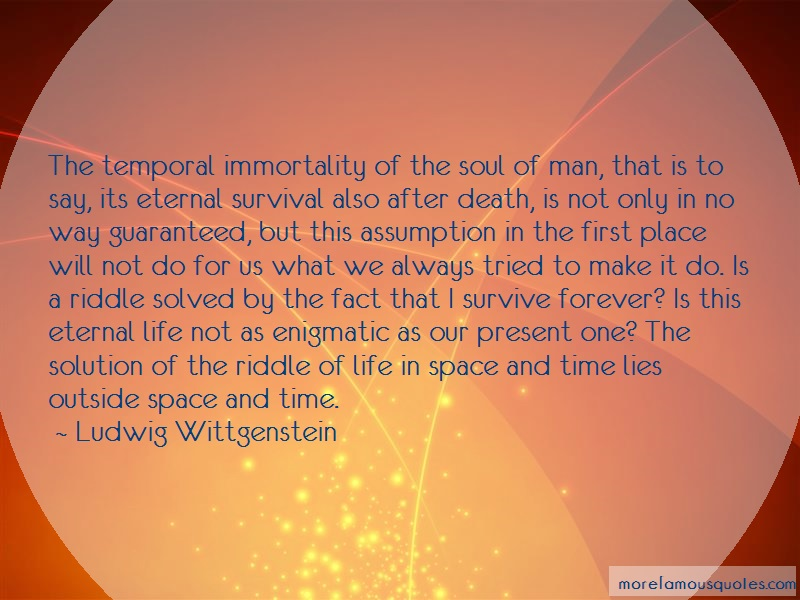 Ludwig Wittgenstein Quotes: The temporal immortality of the soul of
