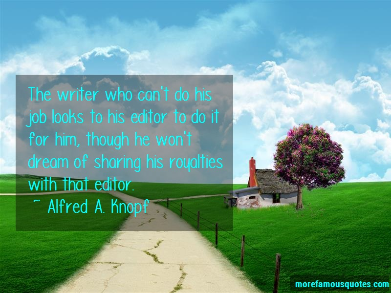Alfred A. Knopf Quotes: The Writer Who Cant Do His Job Looks To