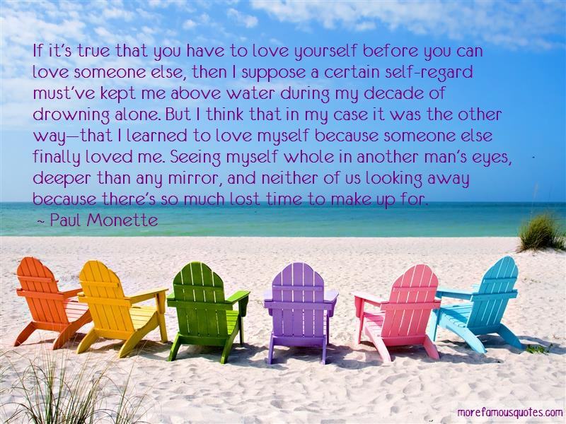 Paul Monette Quotes: If its true that you have to love
