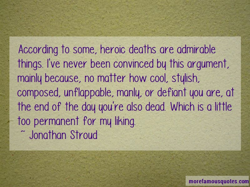 Jonathan Stroud Quotes: According To Some Heroic Deaths Are