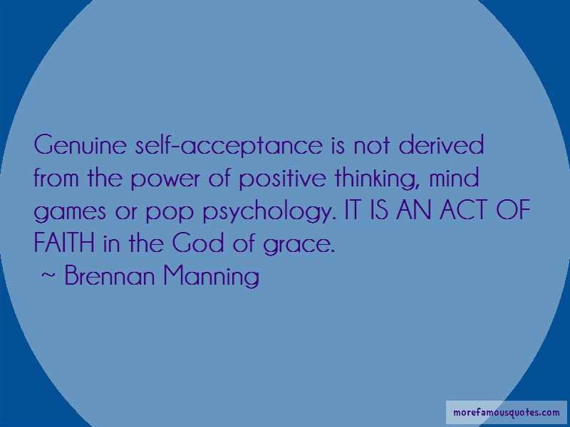 Brennan Manning Quotes: Genuine self acceptance is not derived