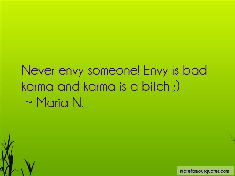 Maria N. Quotes: Never Envy Someone Envy Is Bad Karma And