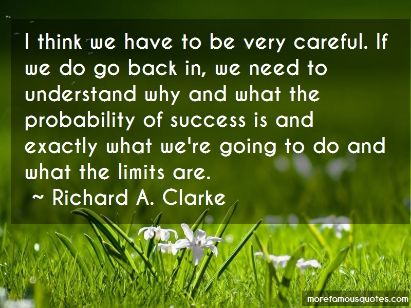 Richard A. Clarke Quotes: I think we have to be very careful if we