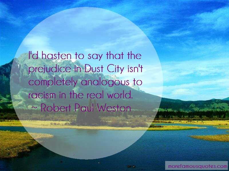 Robert Paul Weston Quotes: Id Hasten To Say That The Prejudice In